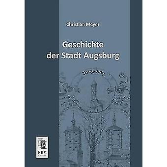 Geschichte Der Stadt Augsburg by Meyer & Christian