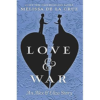 Love & War - An Alex & Eliza Story by Melissa de la Cruz - 97815247396