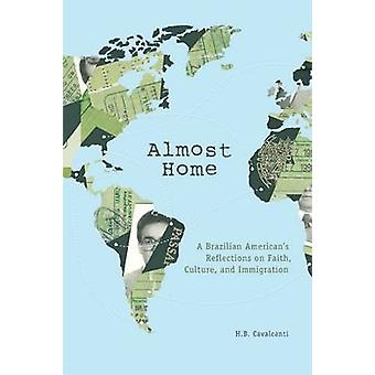 Almost Home - A Brazilian American's Reflections on Faith - Culture -