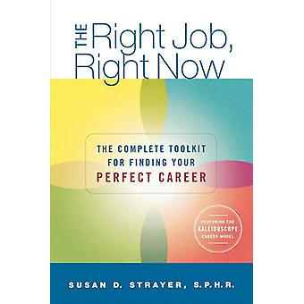 The Right Job - Right Now - The Complete Toolkit for Finding Your Perf