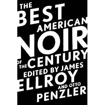 The Best American Noir of the Century by James Ellroy - Otto Penzler