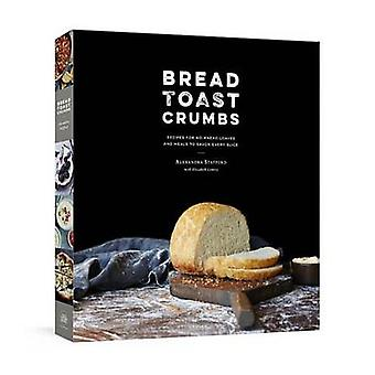 Bread Toast Crumbs - Recipes for No-Knead Loaves and Meals to Savor Ev