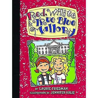 Red - White & True Blue Mallory by Laurie B Friedman - Jennifer Kalis