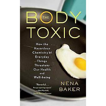 The Body Toxic - How the Hazardous Chemistry of Everyday Things Threat
