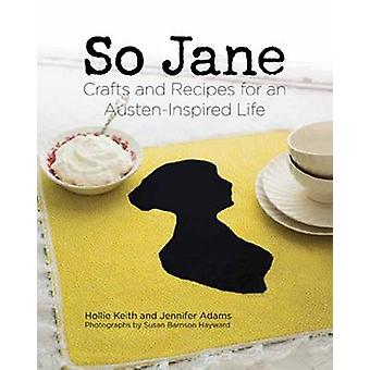 So Jane! - Crafts and Recipes for an Austen Inspired Life by Hollie Ke