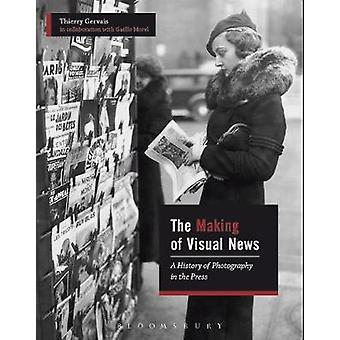 The Making of Visual News - A History of Photography in the Press by T