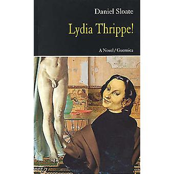 Lydia Thrippe! - A Critic's Diary Followed by the Lydiad by Daniel Slo