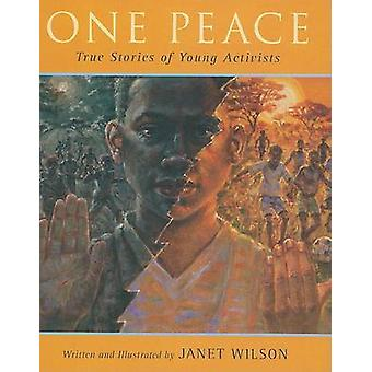 One Peace - True Stories of Young Activists by Janet Wilson - Janet Wi