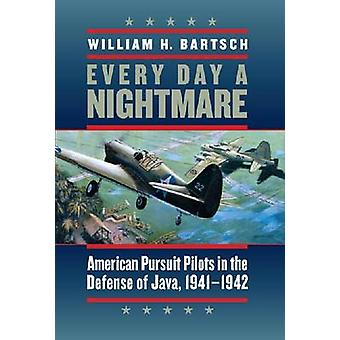 Every Day a Nightmare - American Pursuit Pilots in the Defense of Java