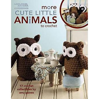 More Cute Little Animals to Crochet - 17 Crochet Collectibles by Amy G