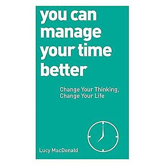 You Can Manage Your Time Better - Change Your Thinking - Change Your L