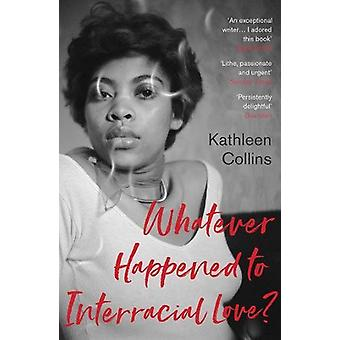 Whatever Happened to Interracial Love? by Kathleen Collins - 97817837