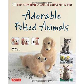 Adorable Felted Animals - 30 Easy and Incredibly Lifelike Needle Felte