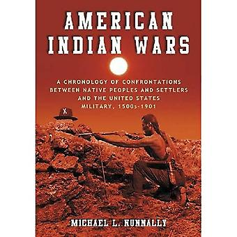 American Indian Wars: A Chronology of Confrontations Between Native Peoples and Settlers and the United States...