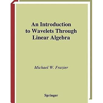 An Introduction to Wavelets Through Linear Algebra by Michael Frazier