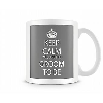 Keep Calm You Are Groom To Be Printed Mug