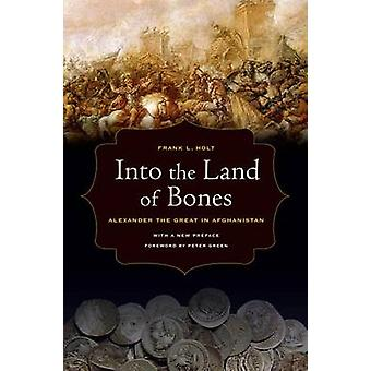 Into the Land of Bones - Alexander the Great in Afghanistan by Frank L