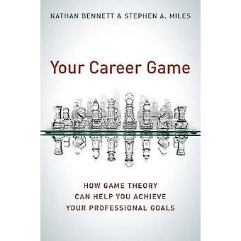 Your Career Game - How Game Theory Can Help You Achieve Your Professio