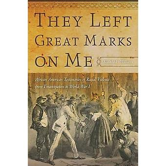 They Left Great Marks on Me - African American Testimonies of Racial V