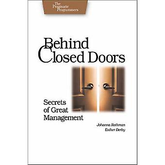 Behind Closed Doors - Secrets of Great Managment by Johanna Rothman -