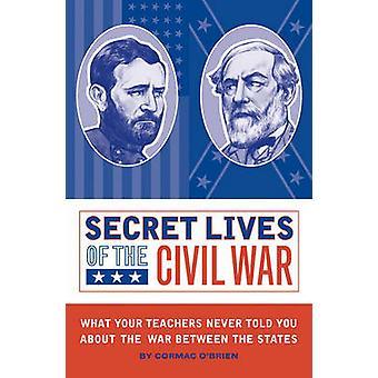 Secret Lives of the Civil War by Cormac O'Brien - 9781594741388 Book