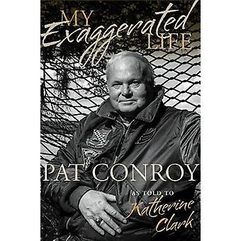 Mitt överdrivna liv - Pat Conroy av Katherine Clark - 9781611179071 Bo