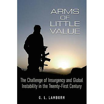 Arms of Little Value - The Challenge of Insurgency and Global Instabil