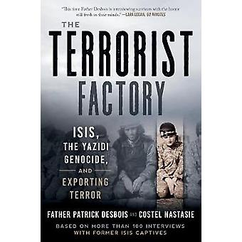 The Terrorist Factory - ISIS - the Yazidi Genocide - and Exporting Ter