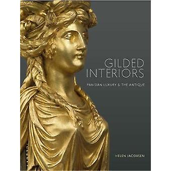 Gilded Interiors - Parisian Luxury and the Antique by Helen Jacobsen -
