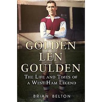 Or Len Goulden - The Life and Times d'une légende du West Ham par Brian