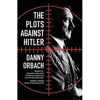The Plots Against Hitler by Danny Orbach - 9781786694577 Book