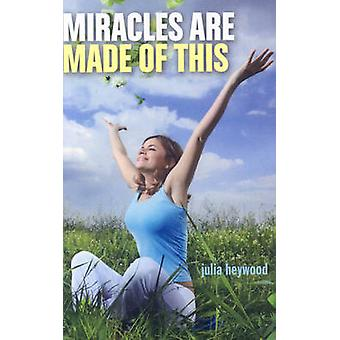 Miracles Are Made of This by Julia Heywood - 9781846942150 Book