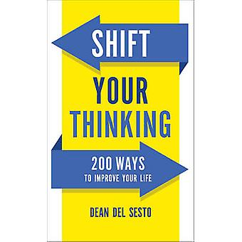 Shift Your Thinking - 200 Ways to Improve Your Life by Dean Del Sesto