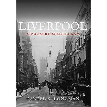 Liverpool - en makaber mangfoldighed af Daniel K. Longman - 9781445646947