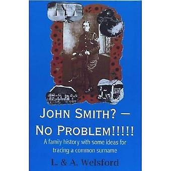 John Smith? - No Problem!!!!!: A Family History with Some Ideas for Tracing a Common Surname