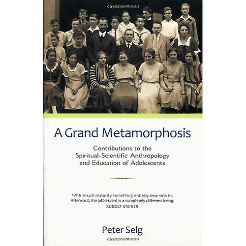 A Grand Metamorphosis: Contributions to the Spiritual-scientific Anthropology and Education of Adolescents