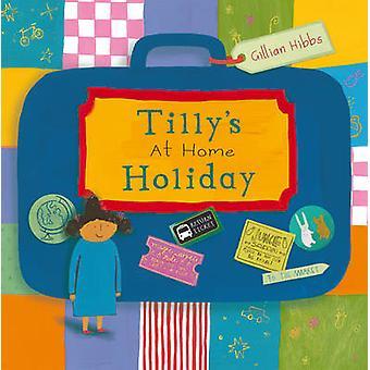 Tillys hemma semester av Gillian Hibbs - Gillian Hibbs - 9781846435