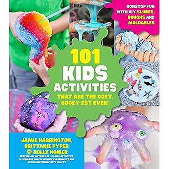 101 Kids Activities That Are the Ooey, Gooey-Est Ever: Nonstop Fun with DIY� Slimes, Doughs and Moldables