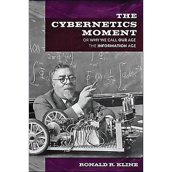 The Cybernetics Moment - Or Why We Call Our Age the Information Age by