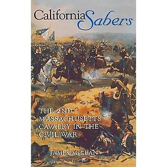 California Sabers The 2nd Massachusetts Cavalry in the Civil War by McLean & R. James