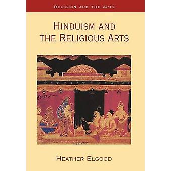 Hinduism and the Religious Arts by Elgood & Heather