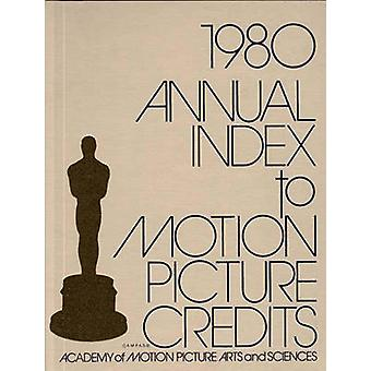 Annual Index to Motion Picture Credits 1980 by Academy of Motion Picture Arts and Scien