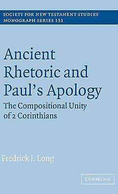 Ancient Rhetoric and Pauls Apology The Compositional Unity of 2 Corinthians by Long & Frougerick J.