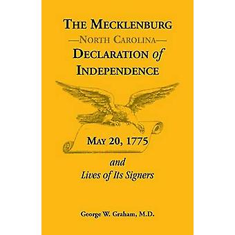 The Mecklenburg Nc Declaration of Independence May 20 1775 and Lives of Its Signers by Graham & George W.