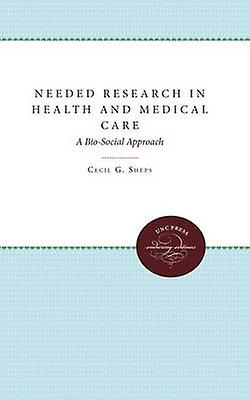 Needed Research in Health and Medical Care A BioSocial Approach by Sheps & Cecil G.
