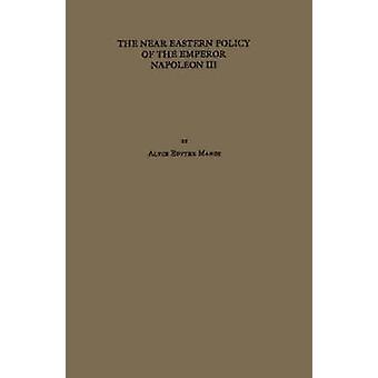 Østen politikk med Keiser Napoleon III. av Mange & Alyce Edythe