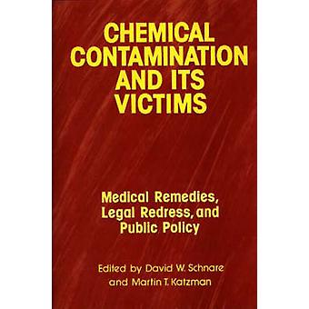 Chemical Contamination and Its Victims Medical Remedies Legal Redress and Public Policy by Katzman & Arlene
