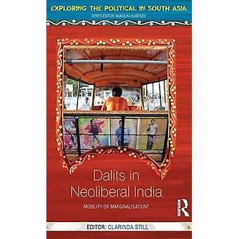 Dalits in Neoliberal India  Mobility or Marginalisation by Still & Clarinda