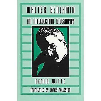 Walter Benjamin An Intellectual Biography by Witte & Bernd