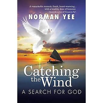 Catching the Wind A Search for God by Yee & Norman